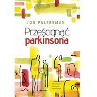 Książki medyczne, Prześcignąć parkinsona [Palfreman Jon] (opr. broszurowa)