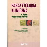 Książki medyczne, Parazytologia kliniczna w ujęciu wielodyscyplinarnym (opr. miękka)