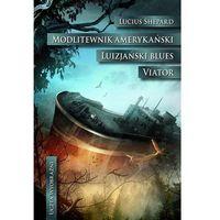 Książki fantasy i science fiction, Modlitewnik amerykański/Luizjański blues/Viator - Lucius Shepard (opr. twarda)
