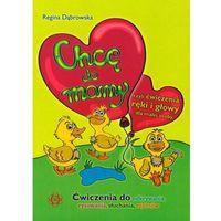 Książki popularnonaukowe, Chcę do mamy czyli ćwiczenia ręki i głowy dla małej osoby (opr. broszurowa)