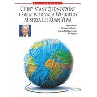 E-booki, Chiny, Stany Zjednoczone i świat w oczach Wielkiego Mistrza Lee Kuan Yewa