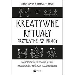 Kreatywne rytuały w pracy - Ozenc Kursat, Hagan Margaret (opr. miękka)