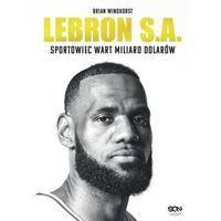 Książki sportowe, Lebron S.a. Sportowiec Wart Miliard Dolarów - Brian Windhorst (opr. twarda)