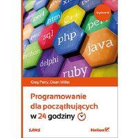 Informatyka, Programowanie dla początkujących w 24 godziny - Greg Perry (opr. miękka)