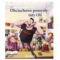Książki dla dzieci, Obciachowe pomysły taty oli. (opr. twarda)