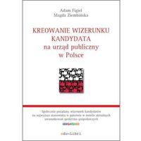 Publicystyka, eseje, polityka, Kreowanie wizerunku kandydata na urząd publiczny w Polsce - Adam Figiel - ebook