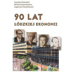 90 lat łódzkiej ekonomii - Domański Czesław, Kasperkiewicz Witold, Kwiatkowski Eugeniusz (opr. broszurowa)