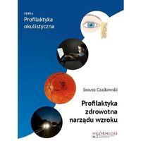 Książki medyczne, Profilaktyka zdrowotna narządu wzroku - Czajkowski Janusz - książka (opr. miękka)