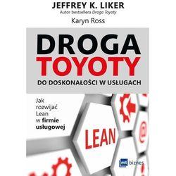Droga Toyoty do doskonałości w usługach - Liker Jeffrey K., Ross Karyn (opr. miękka)