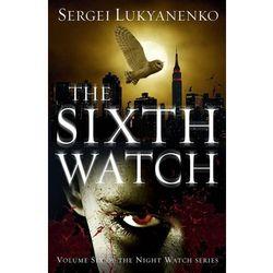 The Sixth Watch - Lukyanenko Sergei DARMOWA DOSTAWA KIOSK RUCHU (opr. miękka)
