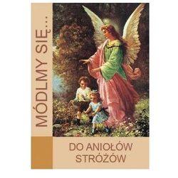 Módlmy się…Do Aniołów Stróżów (opr. miękka)
