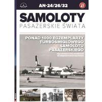Hobby i poradniki, An-24/26/32 47 Samoloty Pasażerskie Świata Tom 47 - Praca zbiorowa (opr. broszurowa)