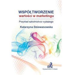 Współtworzenie wartości w marketingu. Przykład szkolnictwa wyższego - dr n. ekonom. Katarzyna Dziewanowska (opr. miękka)