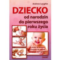 Hobby i poradniki, Dziecko Od Narodzin Do Pierwszego Roku Życia - Andrew Laughin (opr. broszurowa)