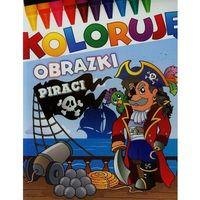 Książki dla dzieci, Koloruję obrazki. Piraci - Praca zbiorowa (opr. broszurowa)