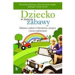 Dziecko w świecie zabawy - Bronisława Dymara, Jadwiga Uchyła-Zroski, Alina Górniok-Naglik