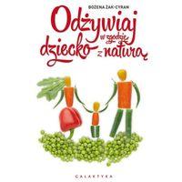 Hobby i poradniki, Odżywiaj dziecko w zgodzie z naturą - Bożena Żak-Cyran (opr. miękka)