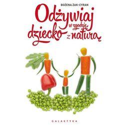 Odżywiaj dziecko w zgodzie z naturą - Bożena Żak-Cyran (opr. miękka)