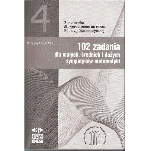 Matematyka, 102 zadania dla małych średnich i dużych sympatyków matematyki (opr. miękka)