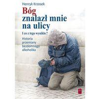 Książki religijne, Bóg znalazł mnie na ulicy. I co z tego wynikło? (opr. miękka) Dzień Babci i Dziadka -30% (-10%)