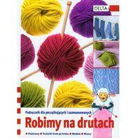 Hobby i poradniki, Robimy na drutach (opr. twarda)