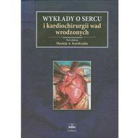 Książki medyczne, Wykłady o sercu i kardiochirurgii wad wrodzonych (opr. twarda)