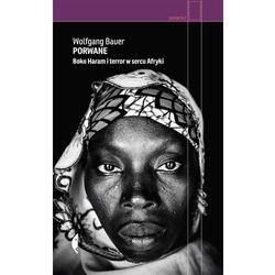 Porwane. Boko Haram i terror w sercu Afryki - Wolfgang Bauer (opr. twarda)