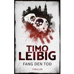 Fang den Tod: Thriller Leibig, Timo
