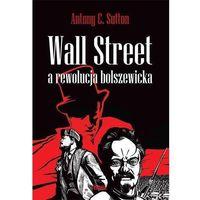 Biblioteka biznesu, Wall Street a rewolucja bolszewicka - Sutton Antony C. (opr. miękka)