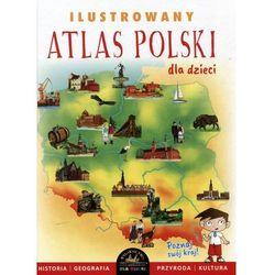 Ilustrowany atlas Polski dla dzieci - Praca zbiorowa (opr. twarda)