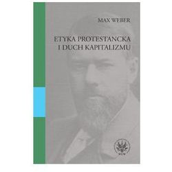 Etyka protestancka i duch kapitalizmu (opr. miękka)