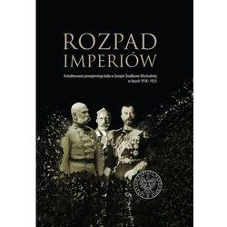 Rozpad imperiów. Kształtowanie powojennego ładu w Europie Środkowo-Wschodniej w latach 1918?1923 - książka