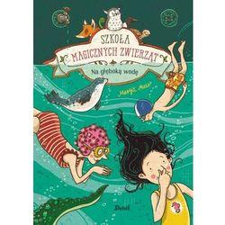 Szkoła magicznych zwierząt Na głęboką wodę - Auer Margit - książka (opr. twarda)