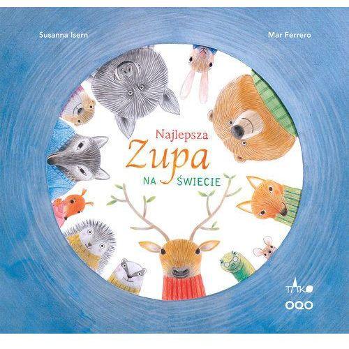 Książki dla dzieci, Najlepsza zupa na świecie - Tako DARMOWA DOSTAWA KIOSK RUCHU (opr. twarda)