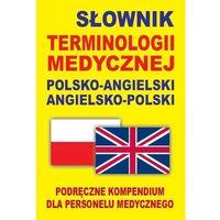 Słowniki, encyklopedie, Słownik terminologii medycznej polsko-angielski angielsko-polski (opr. miękka)