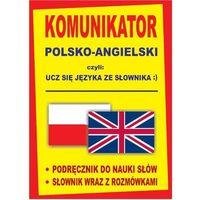 Książki do nauki języka, Komunikator polsko-angielski czyli ucz się języka ze słownika :). (opr. twarda)