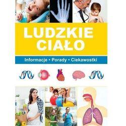 Ludzkie ciało, Informacje Porady Ciekawostki - PAULINA BRONIKOWSKA (opr. twarda)