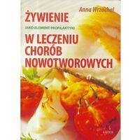 Hobby i poradniki, Żywienie jako element profilaktyki i leczenia... - Anna Wrzochal (opr. broszurowa)